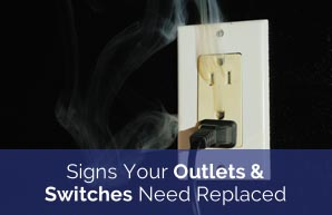 Signs Your Outlets & Switches Need Replaced